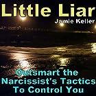 Little Liar: Outsmart the Narcissist's Tactics to Control You Hörbuch von Jamie Keller Gesprochen von: D Gaunt