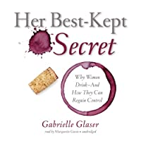 Her Best-Kept Secret: Why Women Drink - And How They Can Regain Control (       UNABRIDGED) by Gabrielle Glaser Narrated by Marguerite Gavin