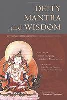 Deity Mantra And Wisdom: Development Stage Meditation In Tibetan Buddhist Tantra