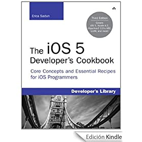 The iOS 5 Developer's Cookbook: Core Concepts and Essential Recipes for iOS Programmers (3rd Edition) (Developer's Library) Erica Sadun