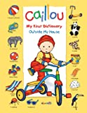 echange, troc Chouette Publishing - Caillou: Outside My House (My First Dictionary)