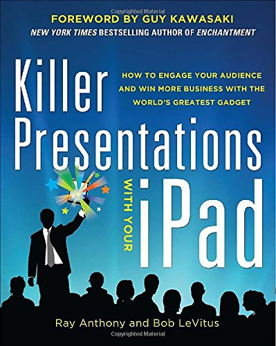 Killer Presentations With Your Ipad: How To Engage Your Audience And Win More Business With The World'S Greatest Gadget