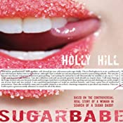 Sugarbabe: The Controversial Real Story of a Woman in Search of a Sugar Daddy | [Holly Hill]