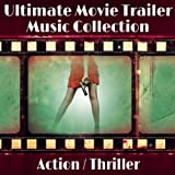 The Ultimate Movie Trailer Music Collection -&Acirc;&nbsp;Action / Thriller
