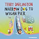 Narrow Dog to Wigan Pier Audiobook by Terry Darlington Narrated by Steve Hodson
