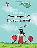 ¿Soy pequeña? Ego sum parva?: Libro infantil ilustrado español-latín (Edición bilingüe)