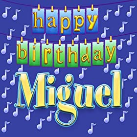 Amazon.com: Happy Birthday Miguel: Ingrid DuMosch: MP3 Downloads