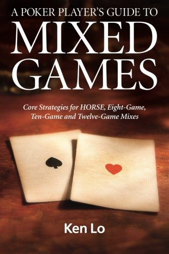A Poker Player's Guide to MIXED GAMES: Core Strategies for HORSE, Eight-Game, Ten-Game and Twelve-Game Mixes (Mixed Guide compare prices)