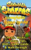 Subway Surfers Complete Complete Guide with Cheats,Tips, Tricks, Strategy, Hints, Walkthrough, & MORE! (New & Updated)