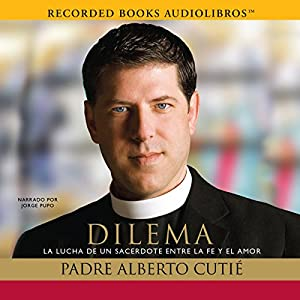 Dilema: La Lucha de un sacerdote entre su fe y el amor [Dilemma: A Priest's Struggle with Faith and Love] Audiobook