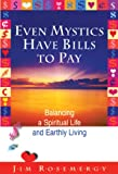 img - for Even Mystics Have Bills to Pay: Balancing a Spiritual Life and Earthly Living book / textbook / text book