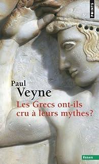 Les Grecs ont-ils cru à leurs mythes? par Paul Veyne