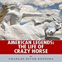 American Legends: The Life of Crazy Horse Audiobook by  Charles River Editors Narrated by Tracy Turner