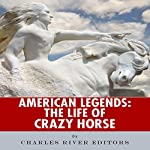 American Legends: The Life of Crazy Horse |  Charles River Editors