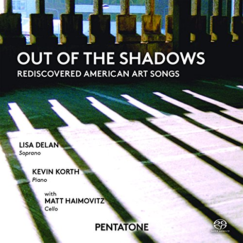 SACD : LISA DELAN - KEVIN KORTH - MATT HAIMOVITZ - Out Of The Shadows: Rediscovered American Art Songs (SACD)