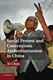 Social Protest and Contentious Authoritarianism in China
