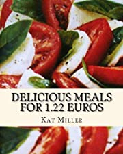 Delicious Meals For 1.22 Euros (Kat's Cookery Books)