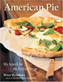 Peter Reinhart American Pie: My Search for the Perfect Pizza