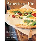 American Pie: My Search for the Perfect Pizza ~ Peter Reinhart