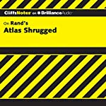 Atlas Shrugged: CliffsNotes | Andrew Bernstein, Ph.D.