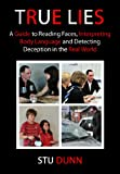 True Lies, A Guide to Reading Faces, Interpreting Body Language and Detecting Deception in the Real World