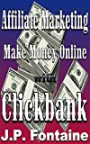 Affiliate Marketing: Make Money Online with Clickbank (Clicking for Dollars Book 5)