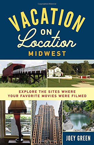 Book Cover: Vacation on Location, Midwest: Explore the Sites Where Your Favorite Movies Were Filmed