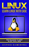 LINUX: Learn The Linux Operating System With Ease - The Linux For Beginners Guide, Learn The Linux Command Line, Linux Shell Scripting And Linux Programming