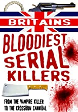 Britain&#39;s Bloodiest Serial Killers: From the Vampire Killer to the Crossbow Cannibal