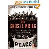 Der Große Krieg: Der Untergang des Alten Europa im Ersten Weltkrieg 1914-1918