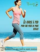 La course � pied pour une perte de poids efficace: [ La m�thode pour perdre du poids avec le jogging ]