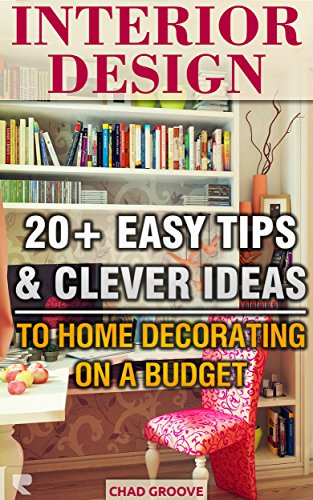 Free Kindle Book : Interior Design: 20+ Easy Tips & Clever ideas to Home Decorating on a Budget: (Interior decorating, Feng Shui, DIY Decorating, Interior Design Handbook, ... household hacks, diy decorating Book 1)