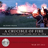 A Crucible of Fire: The Battle of Lundys Lane, July 25, 1814 (Upper Canada Preserved - War of 1812)