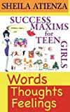 Words, Thoughts, Feelings: Success Maxims for Teen Girls