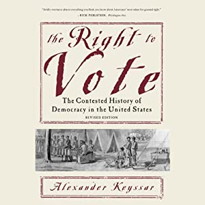 The Right to Vote: The Contested History of Democracy in the United States | [Alexander Keyssar]