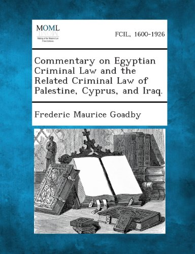 Commentary on Egyptian Criminal Law and the Related Criminal Law of Palestine, Cyprus, and Iraq.