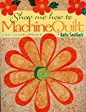 img - for Show Me How to Machine Quilt- Print on Demand Edition by Sandbach, Kathy (2011) Paperback book / textbook / text book