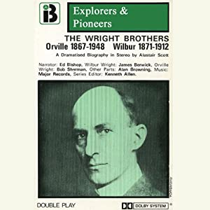 Wilbur and Orville Wright (Dramatised): Explorers and Pioneers, Volume Three | [Alastair Scott]