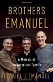 Brothers Emanuel: A Memoir of an American Family by Ezekiel J. Emanuel (Mar 26 2013)