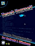 Teach Yourself Game Programming for Android and Windows (The Space Fighter Project Alpha Book 1) (English Edition)