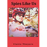 Spies Like Us ~ Claire Theyers