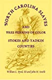 img - for North Carolina Slaves and Free Persons of Color: Stokes and Yadkin Counties book / textbook / text book