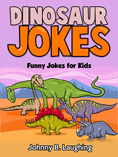 Johnny B. Laughing - Dinosaur Joke Book for Kids: Funny & Hilarious Dinosaur Jokes for Kids, Early & Beginner Readers (Funny & Hilarious Joke Books for Children) (English Edition)