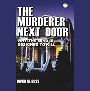 The Murderer Next Door: Why the Mind is Designed to Kill | [David M. Buss]