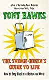 The Fridge-Hiker's Guide to Life: How to Stay Cool in a Heated-up World (0091924189) by Hawks, Tony