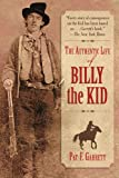 Pat F. Garrett The Authentic Life of Billy the Kid the Authentic Life of Billy the Kid