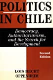 img - for Politics In Chile: Democracy, Authoritarianism, And The Search For Development, Second Edition by Lois Hecht Oppenheim (1998-09-10) book / textbook / text book