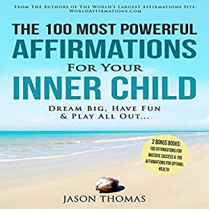 The 100 Most Powerful Affirmations for Your Inner Child Audiobook