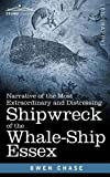 Narrative of the Most Extraordinary and Distressing Shipwreck of the Whale-Ship Essex by Owen Chase