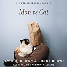 Man vs Cat (       UNABRIDGED) by David M. Brown, Donna Brown Narrated by Saethon Williams